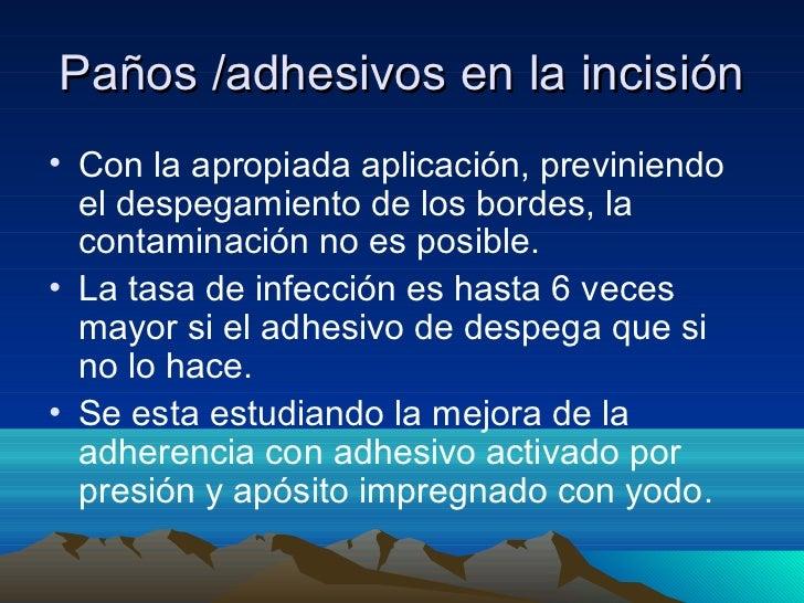 Paños /adhesivos en la incisión• Con la apropiada aplicación, previniendo  el despegamiento de los bordes, la  contaminaci...