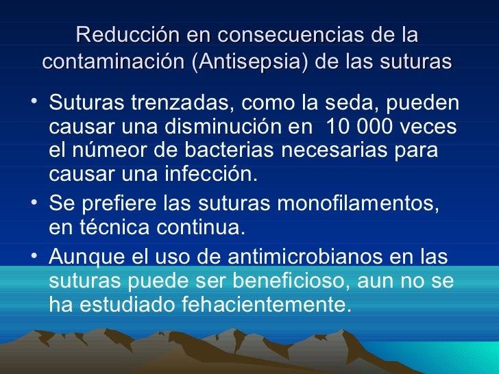 Reducción en consecuencias de la contaminación (Antisepsia) de las suturas• Suturas trenzadas, como la seda, pueden  causa...