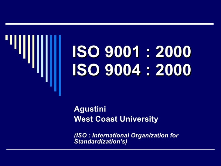 ISO 9001 : 2000 ISO 9004 : 2000 Agustini West Coast University (ISO : International Organization for Standardization's)