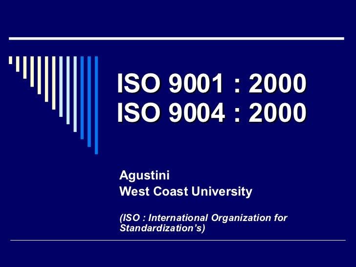 ISO 9001 : 2000 ISO 9004 : 2000 Agustini West Coast University (ISO : International Organization for Standardization's)