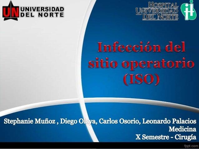 La infección del sitio operatorio (ISO) es la segunda causa deinfección nosocomial más frecuentemente reportada.       Los...