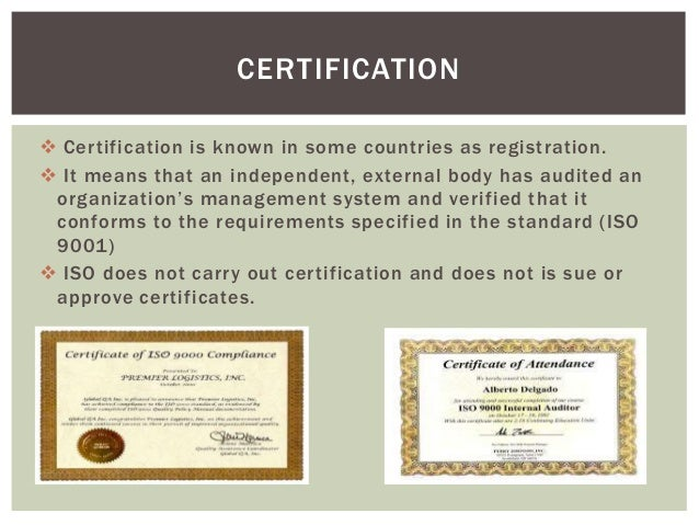  Certification is known in some countries as registration.  It means that an independent, external body has audited an o...