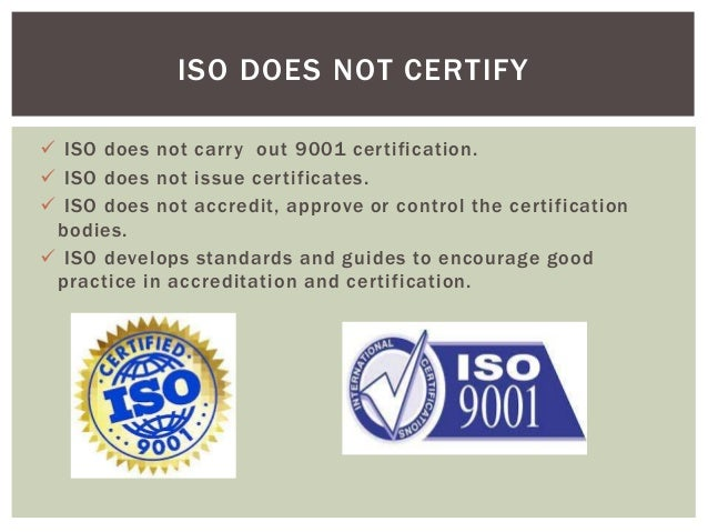  ISO does not carry out 9001 certification.  ISO does not issue certificates.  ISO does not accredit, approve or contro...