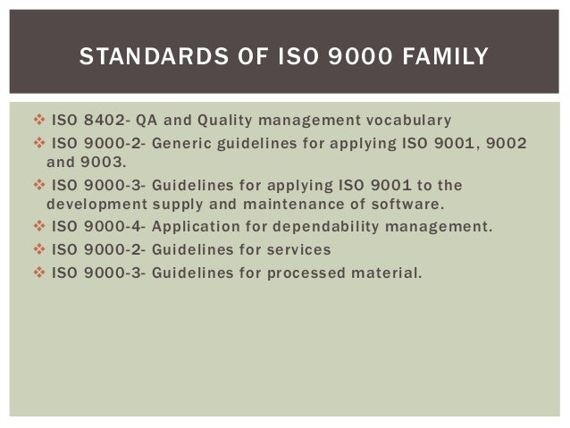  ISO 8402- QA and Quality management vocabulary  ISO 9000-2- Generic guidelines for applying ISO 9001, 9002 and 9003.  ...