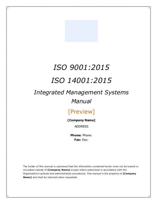 ISO 9001:2015 ISO 14001:2015 Integrated Management Systems Manual [Preview] [Company Name] ADDRESS Phone: Phone: Fax: Fax:...