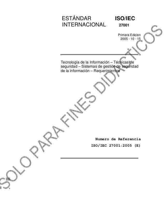 ESTÁNDAR ISO/IECINTERNACIONAL 27001Primera Edicion2005 - 10 - 15Tecnología de la Información – Técnicas deseguridad – Sist...