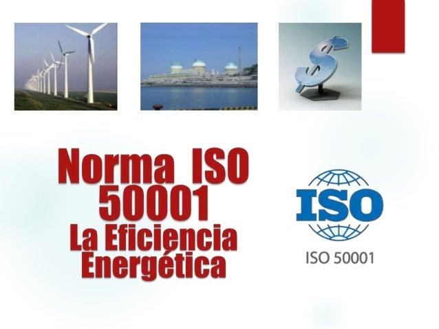 Contenido  Antecedentes sobre la Norma ISO 50001  ¿Qué incluye la Norma ISO 50001?  ¿Qué establece la Norma ISO 50001? ...
