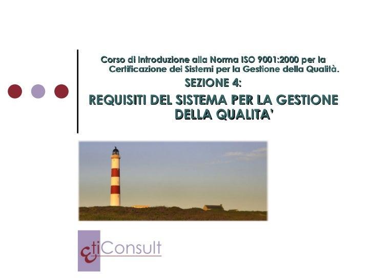 Corso di Introduzione alla Norma ISO 9001:2000 per la Certificazione dei Sistemi per la Gestione della Qualità. SEZIONE 4:...