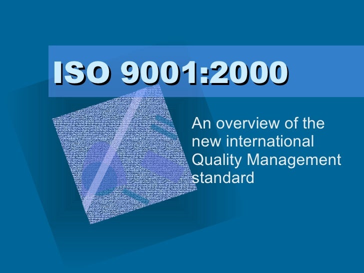 ISO 9001:2000 An overview of the new international Quality Management standard <ul><li>To insert your company logo on this...