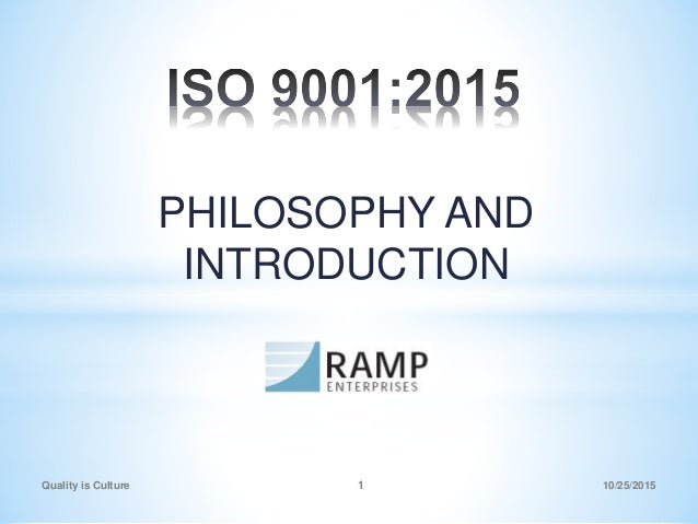 PHILOSOPHY AND INTRODUCTION Quality is Culture 1 10/25/2015