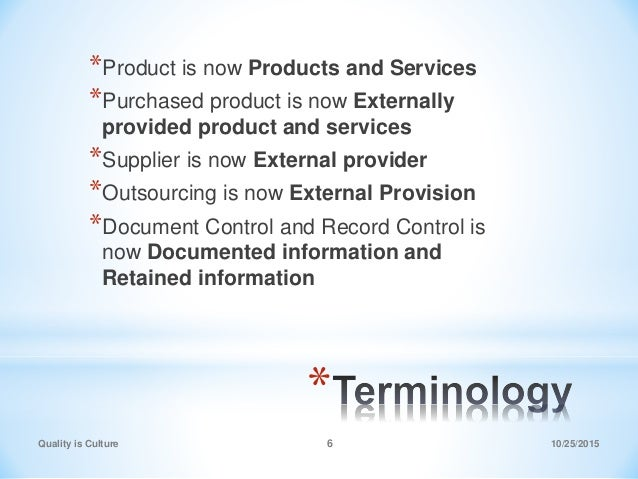 * *Product is now Products and Services *Purchased product is now Externally provided product and services *Supplier is no...
