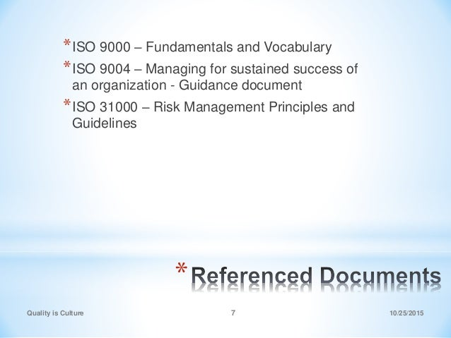 Quality is Culture * *ISO 9000 – Fundamentals and Vocabulary *ISO 9004 – Managing for sustained success of an organization...