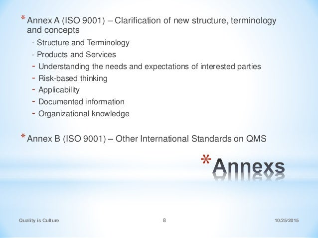Quality is Culture 8 * *Annex A (ISO 9001) – Clarification of new structure, terminology and concepts - Structure and Term...