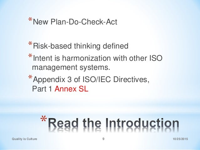 * *New Plan-Do-Check-Act *Risk-based thinking defined *Intent is harmonization with other ISO management systems. *Appendi...