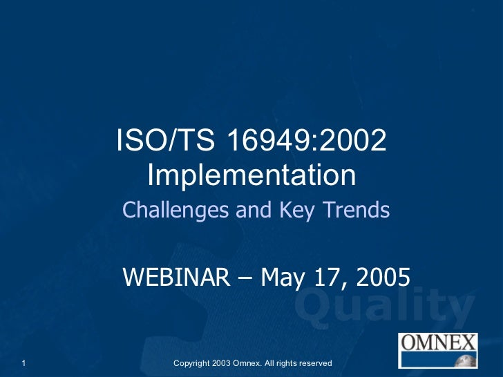 ISO/TS 16949:2002 Implementation Challenges and Key Trends WEBINAR – May 17, 2005