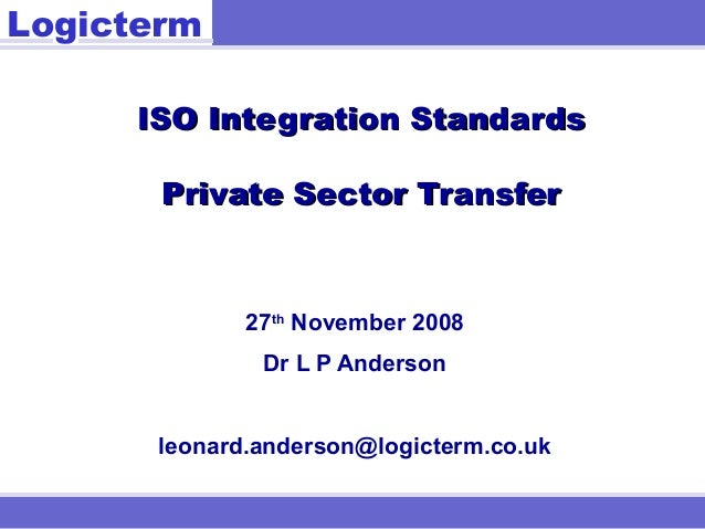 Logicterm ISO Integration StandardsISO Integration Standards Private Sector TransferPrivate Sector Transfer 27th November ...