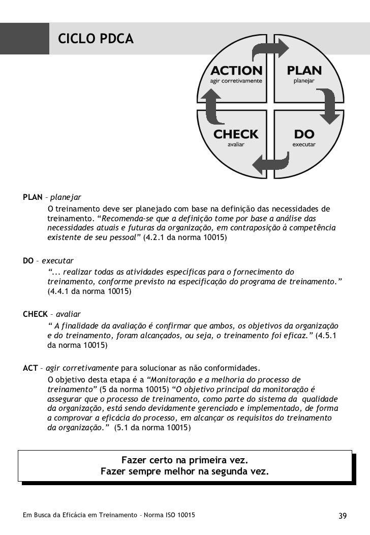 <ul><li>PLAN  –  planejar  </li></ul><ul><ul><li>O treinamento deve ser planejado com base na definição das necessidades d...