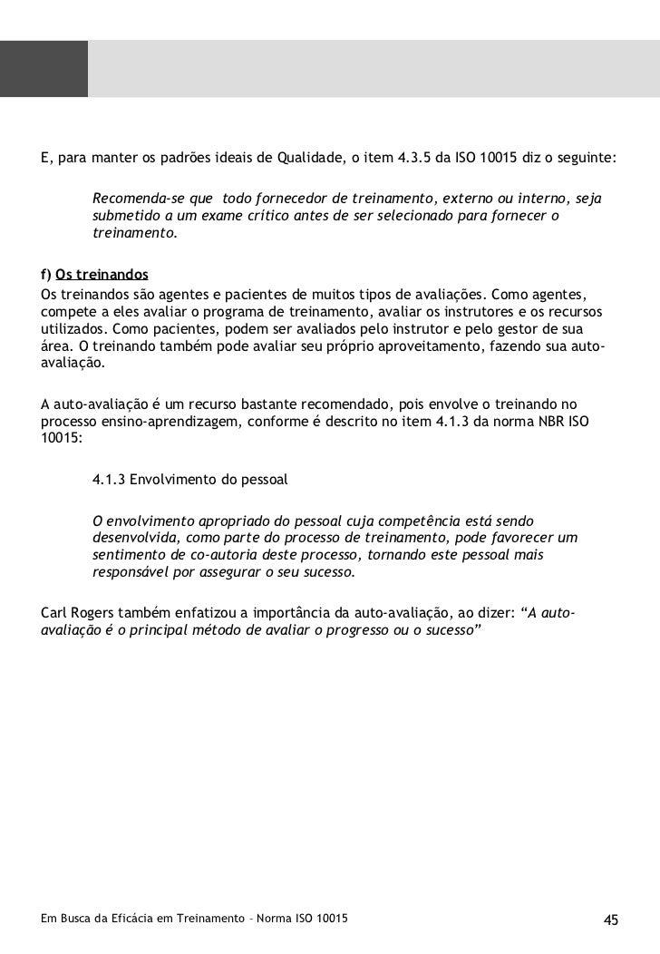 <ul><li>E, para manter os padrões ideais de Qualidade, o item 4.3.5 da ISO 10015 diz o seguinte: </li></ul><ul><ul><li>Rec...