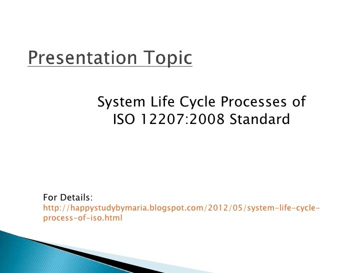 System Life Cycle Processes of                 ISO 12207:2008 StandardFor Details:http://happystudybymaria.blogspot.com/20...