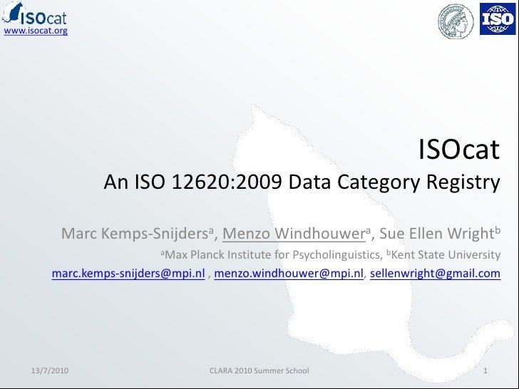ISOcatAn ISO 12620:2009 Data Category Registry<br />Marc Kemps-Snijdersa, MenzoWindhouwera, Sue Ellen Wrightb<br />aMax Pl...