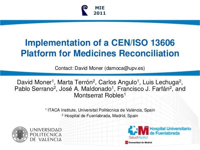 Implementation of a CEN/ISO 13606 Platform for Medicines Reconciliation David Moner1, Marta Terrón2, Carlos Angulo1, Luis ...