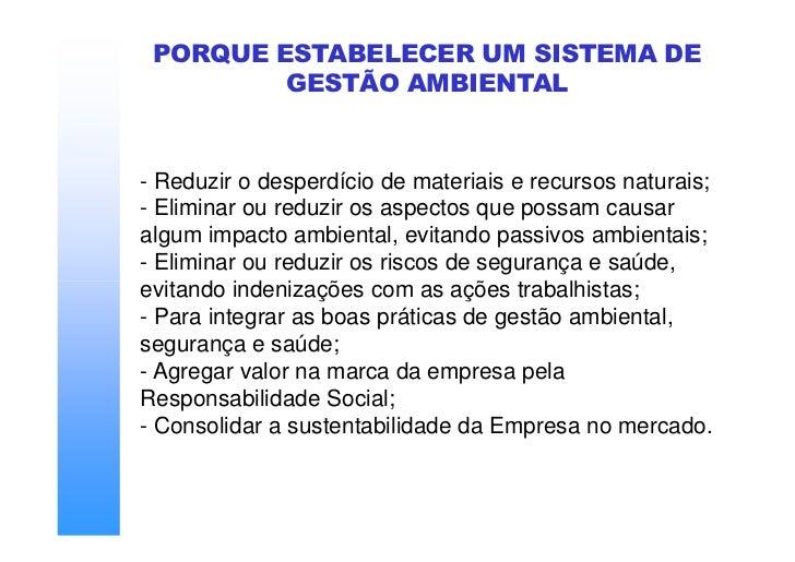 PORQUE ESTABELECER UM SISTEMA DE          GESTÃO AMBIENTAL   - Reduzir o desperdício de materiais e recursos naturais; - E...
