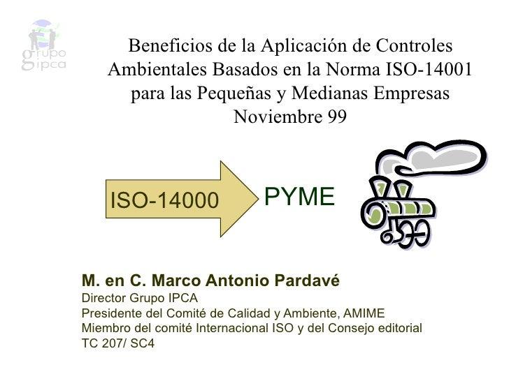 M. en C. Marco Antonio Pardavé Director Grupo IPCA Presidente del Comité de Calidad y Ambiente, AMIME Miembro del comité I...