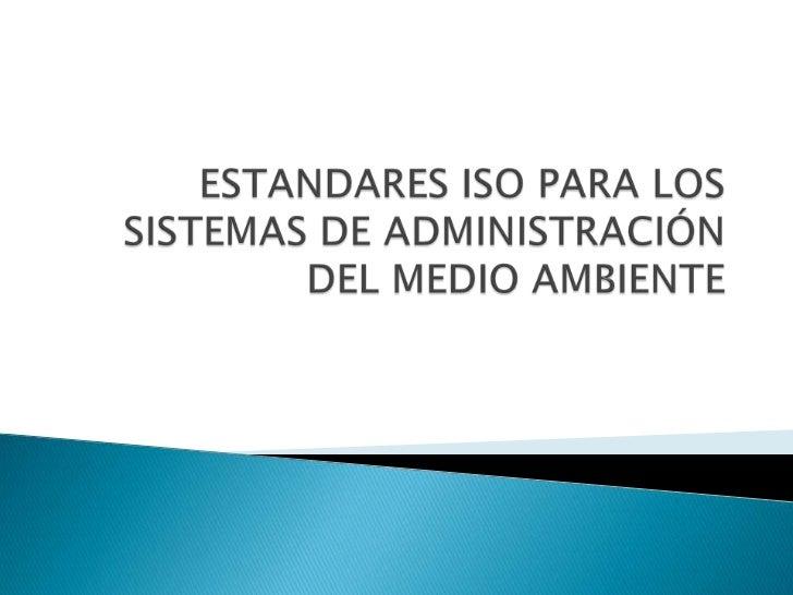    ISO: Organización Internacional para la    Normalización fue establecida en 1.947 en    Ginebra, Suiza con el fin de p...