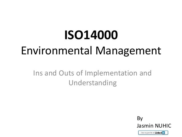ISO14000Environmental ManagementIns and Outs of Implementation andUnderstandingByJasmin NUHIC