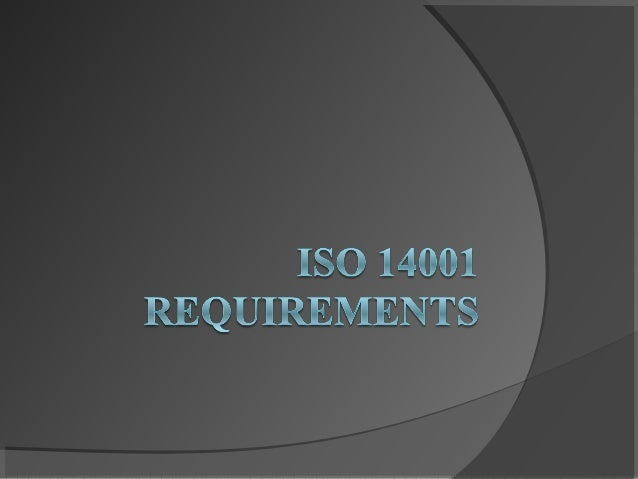 The 17 requirements of the ISO 14001 standard  Environmental policy: Develop a statement of the organisation's commitment...