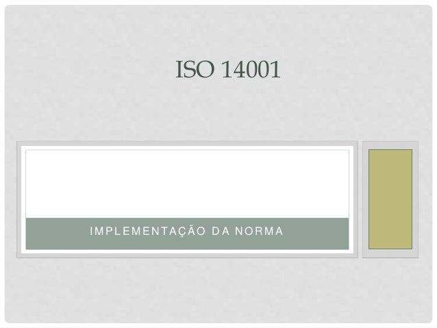 I M P L E M E N TA Ç Ã O D A N O R M A ISO 14001