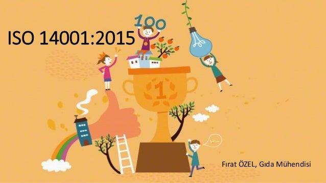 ISO 14001:2015 Fırat ÖZEL, Gıda Mühendisi