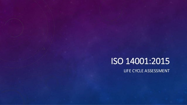ISO 14001:2015 LIFE CYCLE ASSESSMENT