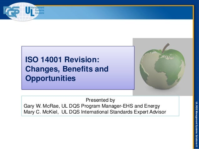 ULDQSManagementSystemsSolutions© ISO 14001 Revision: Changes, Benefits and Opportunities Presented by Gary W. McRae, UL DQ...
