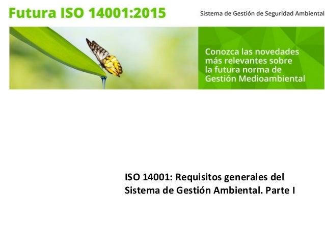 ISO 14001: Requisitos generales del Sistema de Gestión Ambiental. Parte I