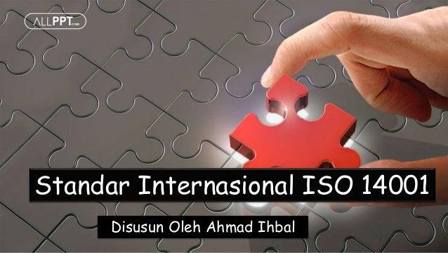 Standar Internasional ISO 14001 Disusun Oleh Ahmad Ihbal