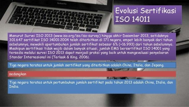 Evolusi Sertifikasi ISO 14011 Menurut Survei ISO 2013 (www.iso.org/iso/iso-survey) hingga akhir Desember 2013, setidaknya ...