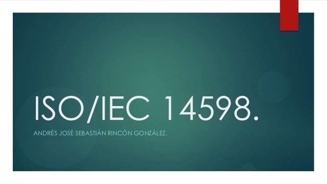ISO/IEC 14598.ANDRÉS JOSÉ SEBASTIÁN RINCÓN GONZÁLEZ.