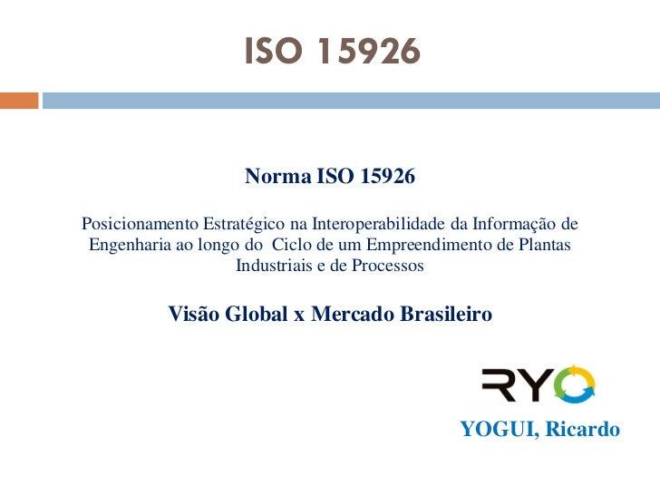 ISO 15926                       Norma ISO 15926  Posicionamento Estratégico na Interoperabilidade da Informação de  Engenh...