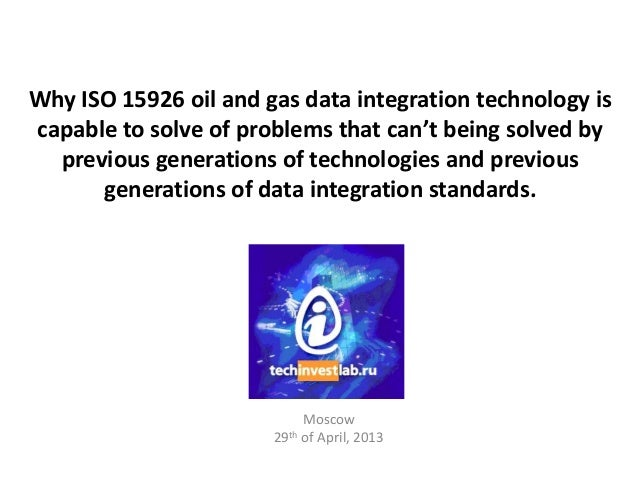 Why ISO 15926 oil and gas data integration technology iscapable to solve of problems that can't being solved byprevious ge...