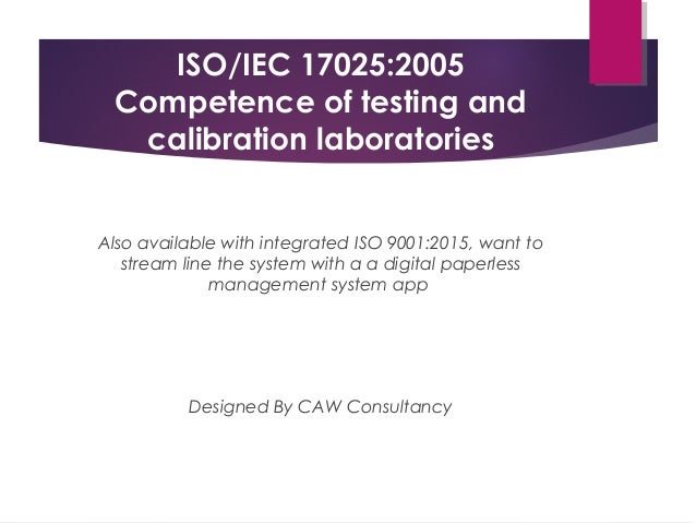 ISO/IEC 17025:2005 Competence of testing and calibration laboratories Also available with integrated ISO 9001:2015, want t...