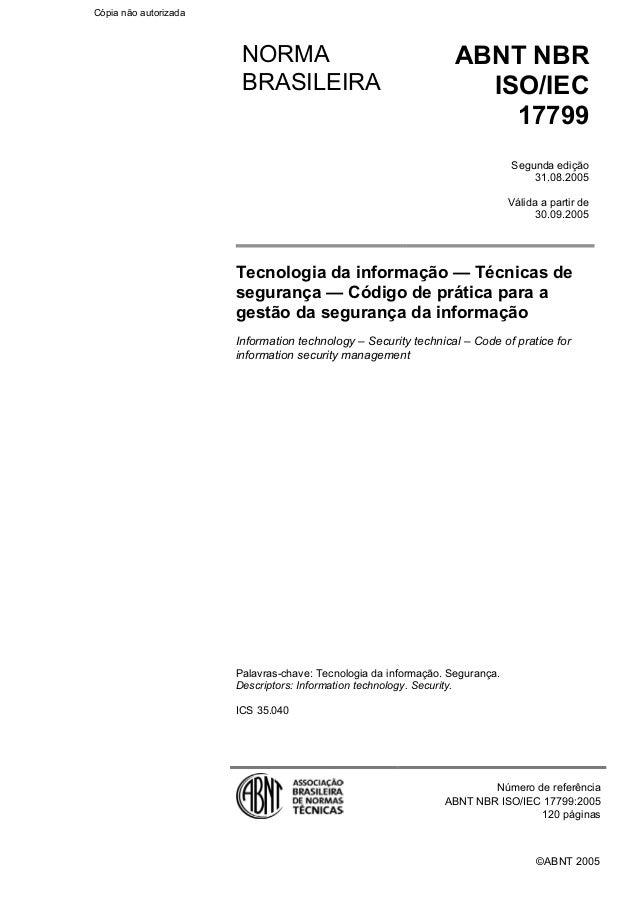 ©ABNT 2005 NORMA BRASILEIRA ABNT NBR ISO/IEC 17799 Segunda edição 31.08.2005 Válida a partir de 30.09.2005 Tecnologia da i...