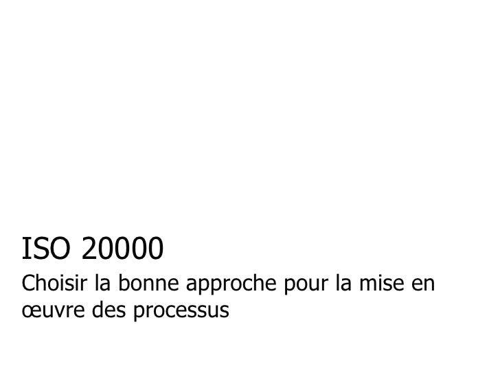 ISO 20000Choisir la bonne approche pour la mise enœuvre des processus