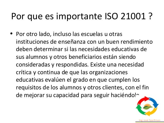 Por que es importante ISO 21001 ? • Por otro lado, incluso las escuelas u otras instituciones de enseñanza con un buen ren...