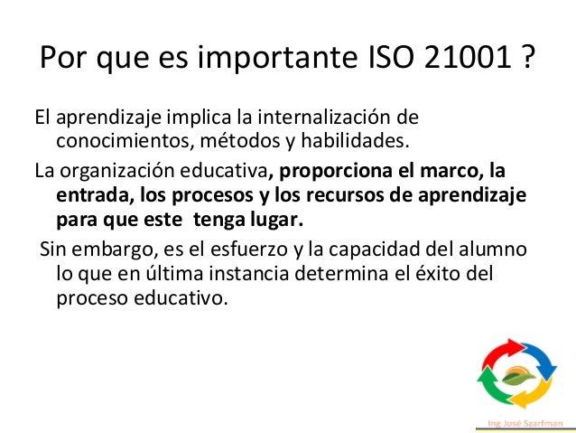 Por que es importante ISO 21001 ? El aprendizaje implica la internalización de conocimientos, métodos y habilidades. La or...