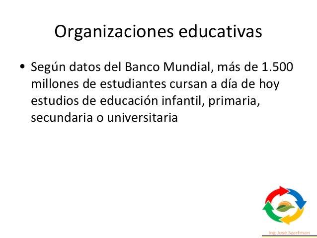 Organizaciones educativas • Según datos del Banco Mundial, más de 1.500 millones de estudiantes cursan a día de hoy estudi...