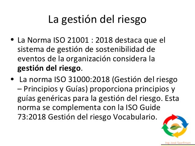 La gestión del riesgo • La Norma ISO 21001 : 2018 destaca que el sistema de gestión de sostenibilidad de eventos de la org...