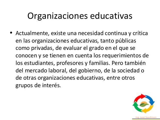 Organizaciones educativas • Actualmente, existe una necesidad continua y crítica en las organizaciones educativas, tanto p...