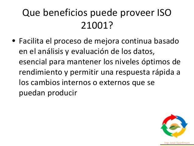 Que beneficios puede proveer ISO 21001? • Gestiona las relaciones con las distintas partes implicadas, como proveedores y ...