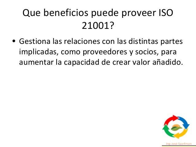 Que beneficios puede proveer ISO 21001? • Contribuye a un desarrollo sostenible que incluya educación de calidad para todo...
